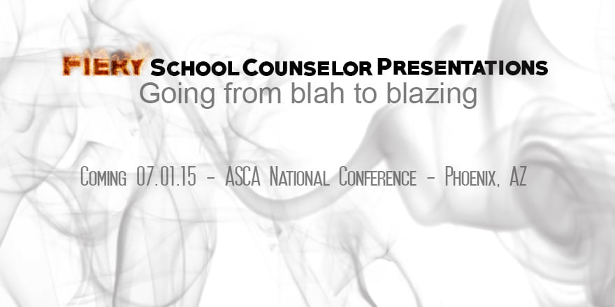 ASCA 2015 – Fiery School Counselor Presentations: From Blah to Blazing