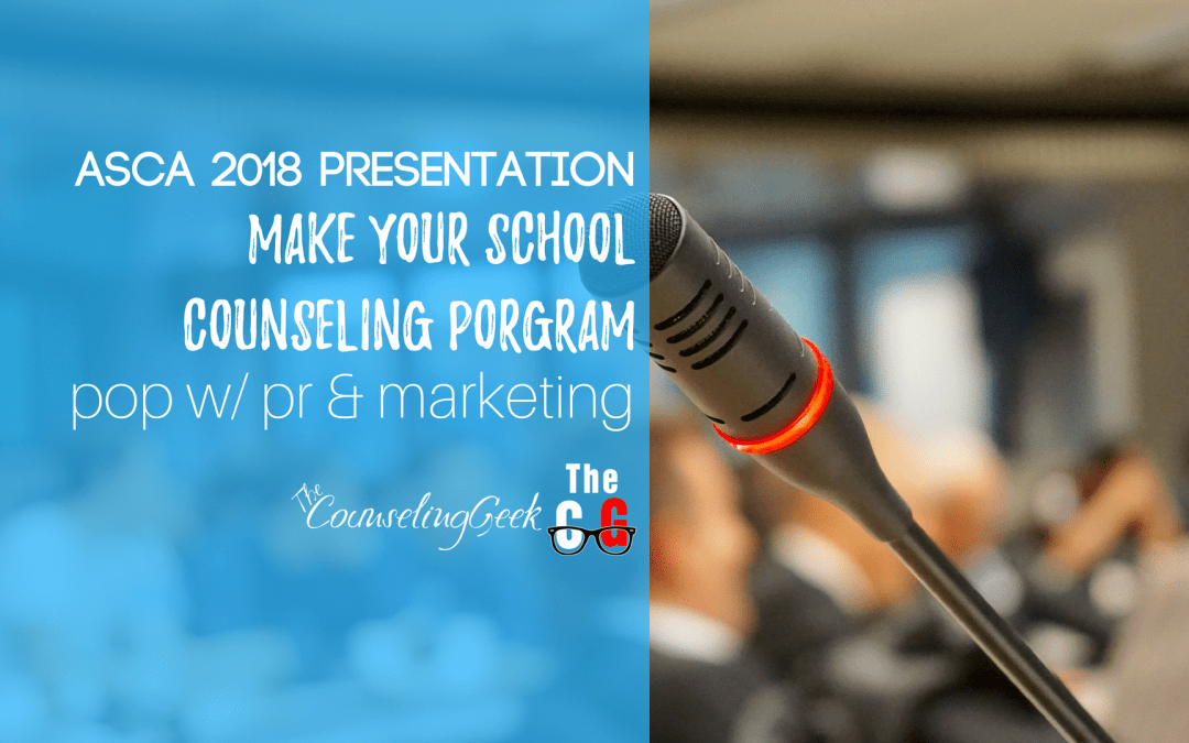 ASCA 2018 Presentation – Make Your School Counseling Program POP with PR and Marketing